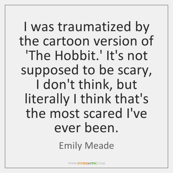 I was traumatized by the cartoon version of 'The Hobbit.' It's ...