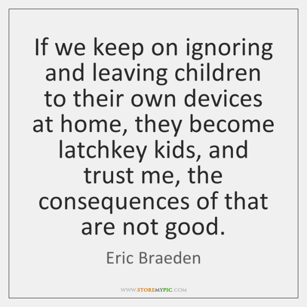 If we keep on ignoring and leaving children to their own devices ...