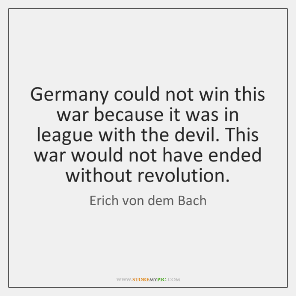 Germany could not win this war because it was in league with ...