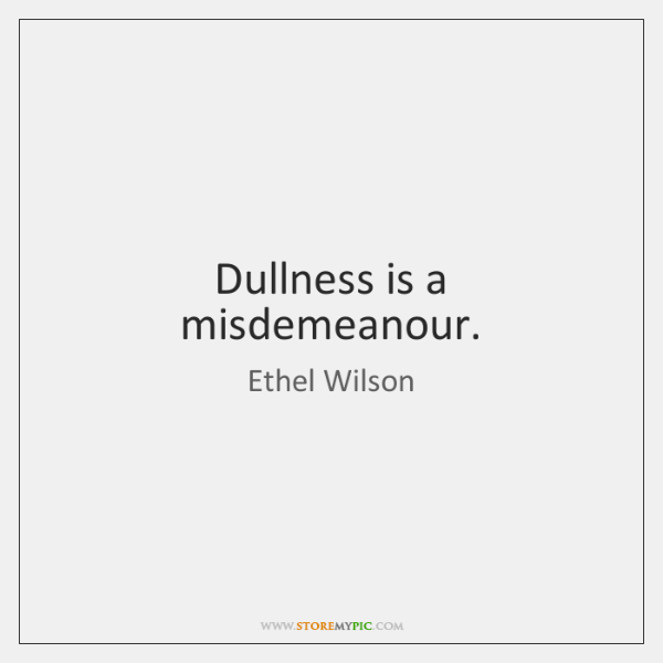 Dullness is a misdemeanour.