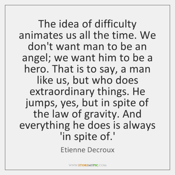 The idea of difficulty animates us all the time. We don't want ...