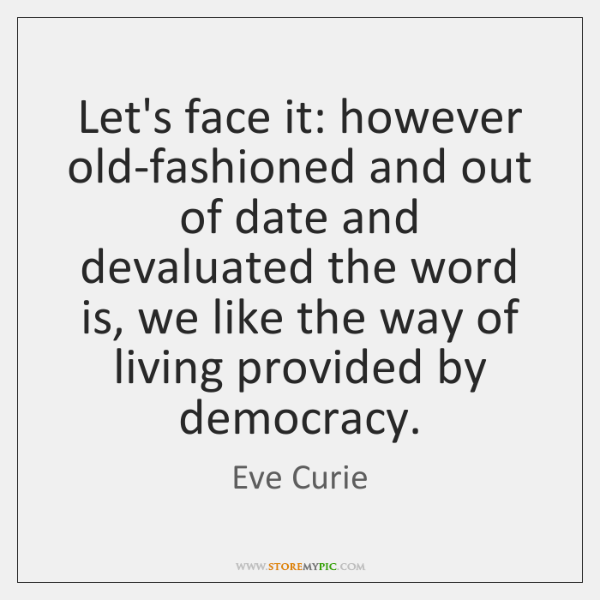 Let's face it: however old-fashioned and out of date and devaluated the ...
