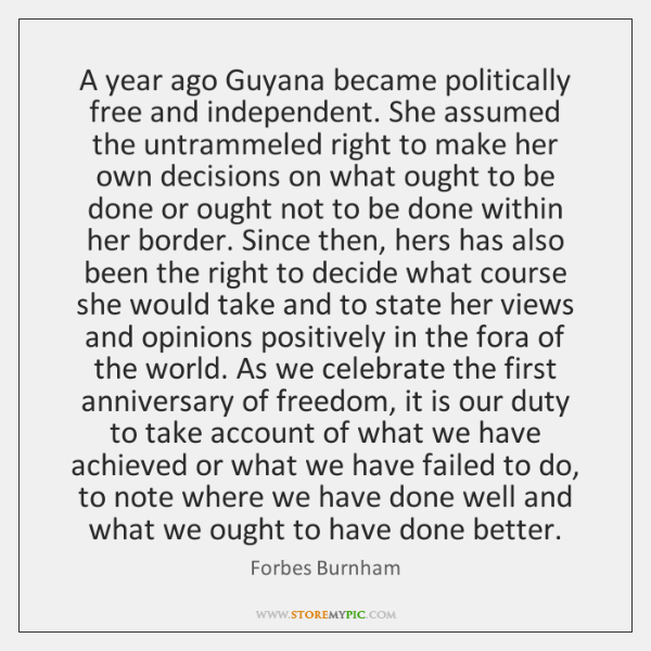 A year ago Guyana became politically free and independent. She assumed the ...