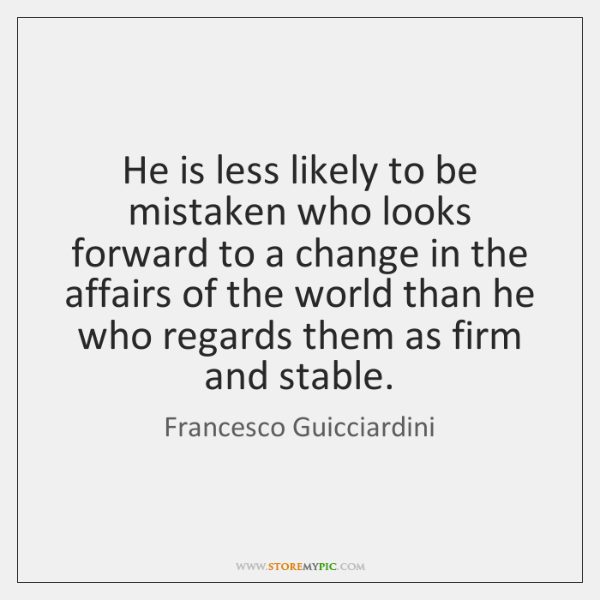 He is less likely to be mistaken who looks forward to a ...