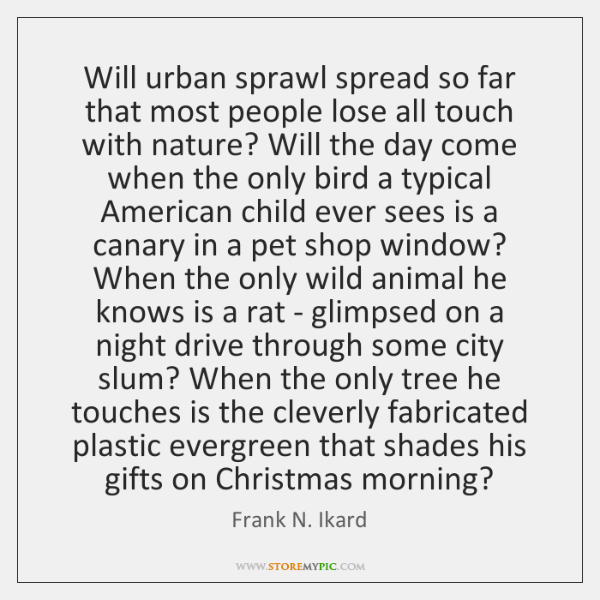 Will urban sprawl spread so far that most people lose all touch ...