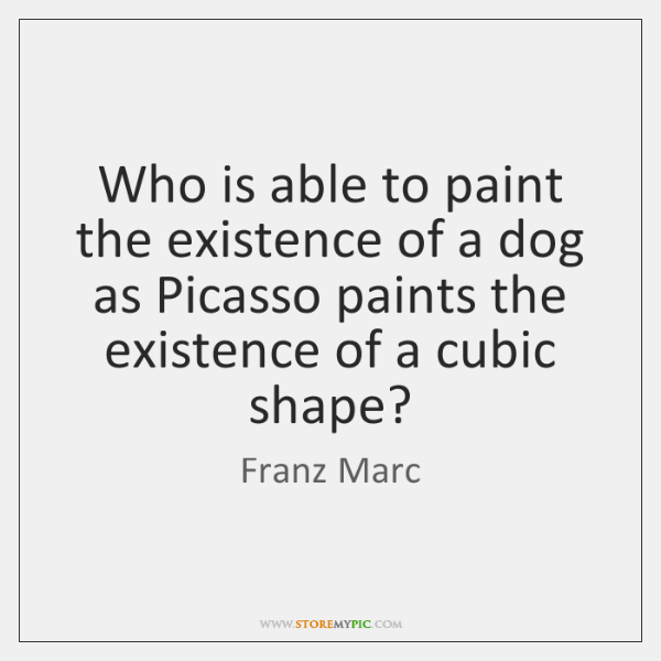 Who is able to paint the existence of a dog as Picasso ...