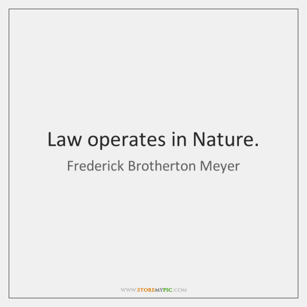 Law operates in Nature.