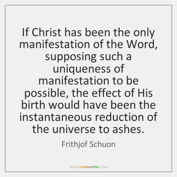 If Christ has been the only manifestation of the Word, supposing such ...