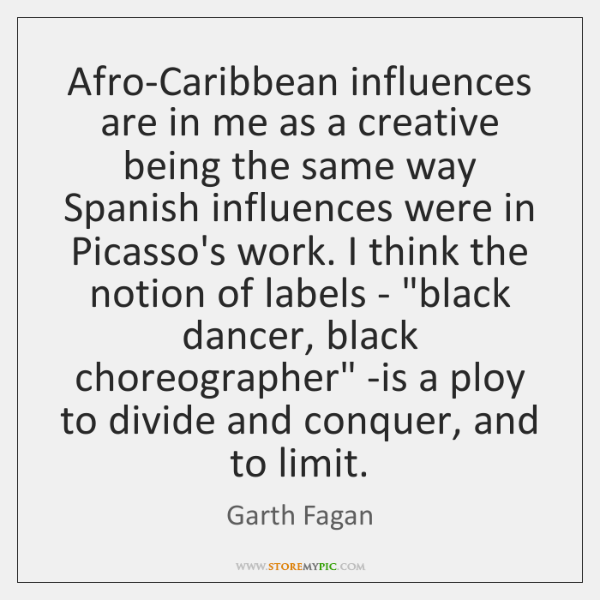 Afro-Caribbean influences are in me as a creative being the same way ...