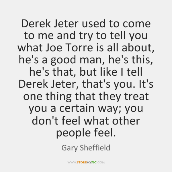Derek Jeter used to come to me and try to tell you ...