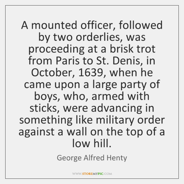 A mounted officer, followed by two orderlies, was proceeding at a brisk ...