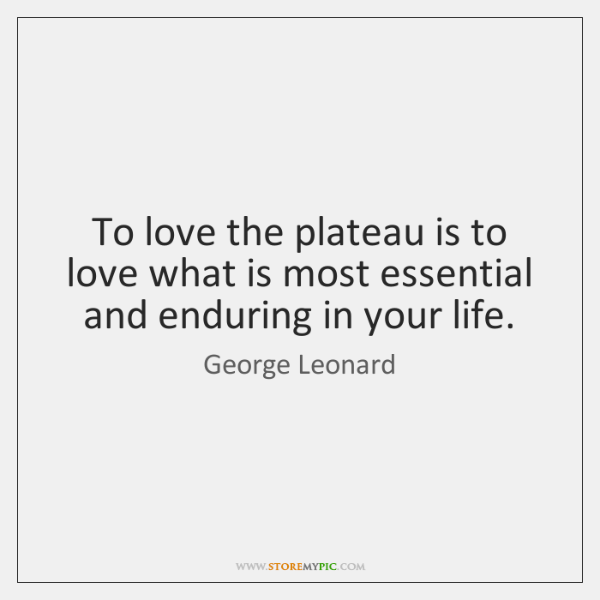 To love the plateau is to love what is most essential and ...