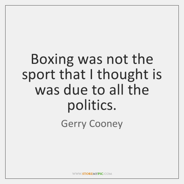Boxing was not the sport that I thought is was due to ...