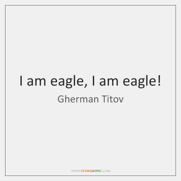 I am eagle, I am eagle!