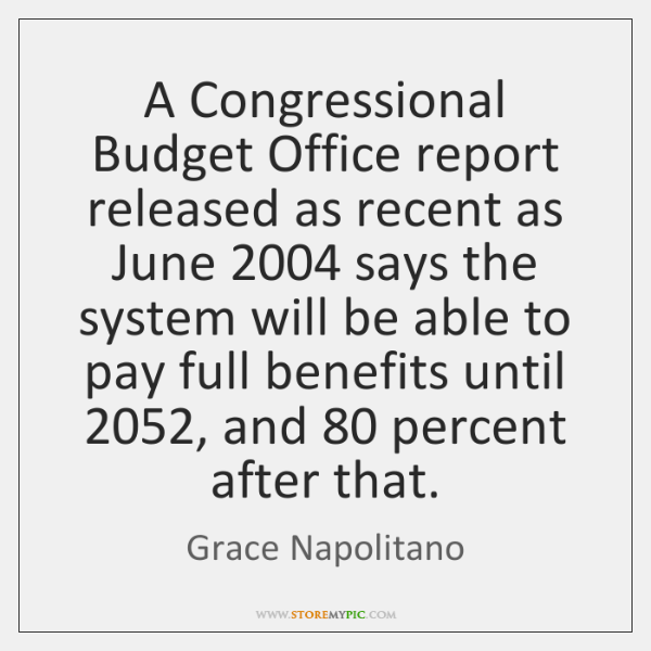 A Congressional Budget Office report released as recent as June 2004 says the ...