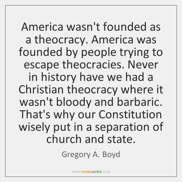 America wasn't founded as a theocracy. America was founded by people trying ...
