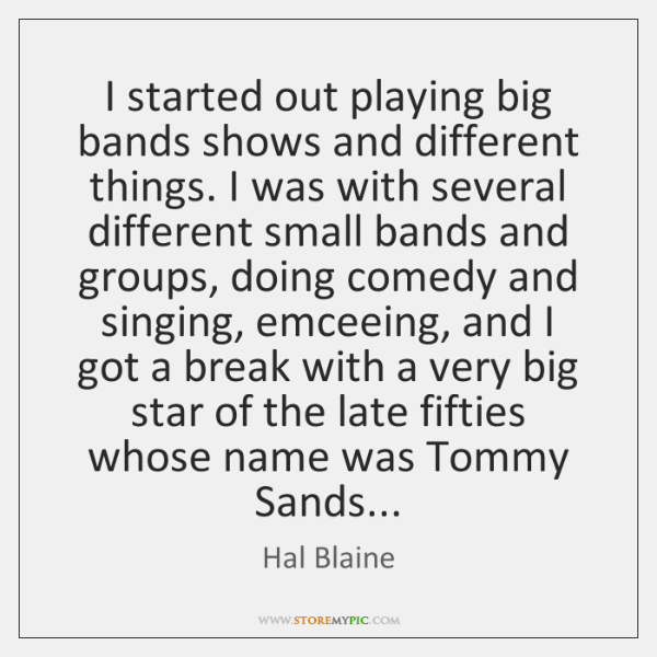 I started out playing big bands shows and different things. I was ...