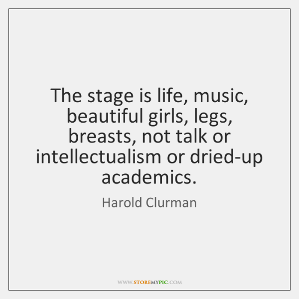 The stage is life, music, beautiful girls, legs, breasts, not talk or ...
