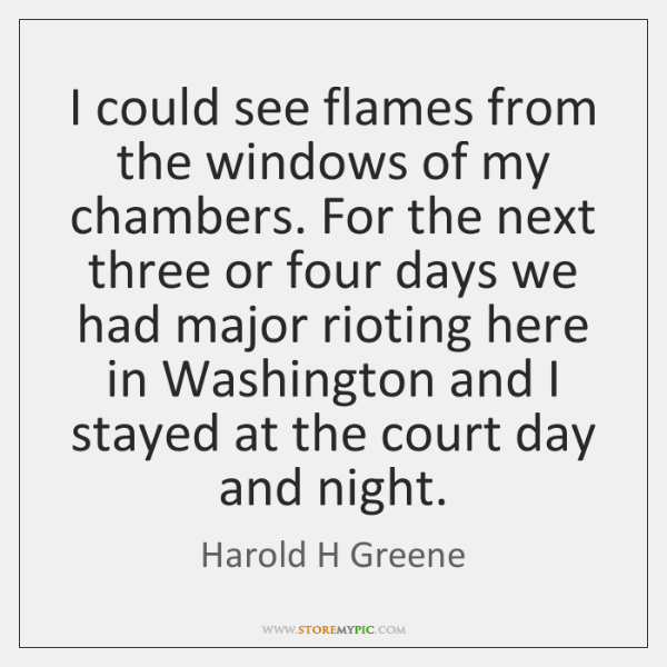 I could see flames from the windows of my chambers. For the ...
