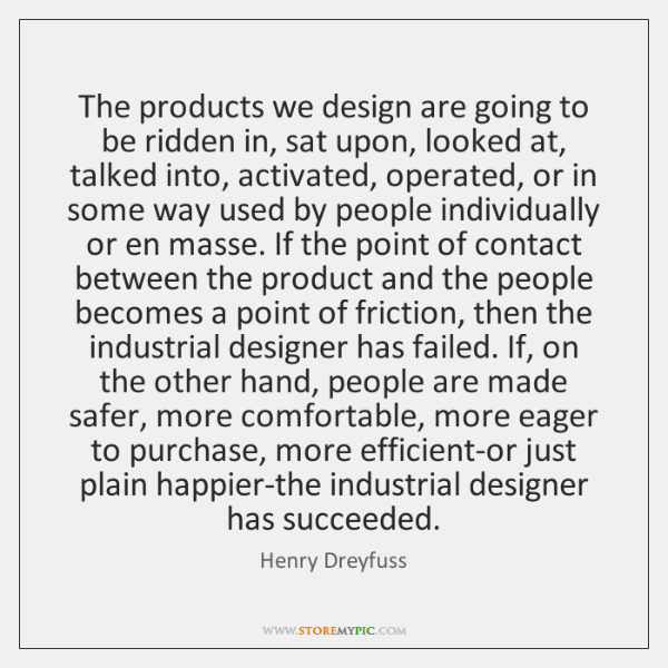 The products we design are going to be ridden in, sat upon, ...
