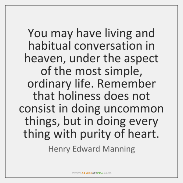 You may have living and habitual conversation in heaven, under the aspect ...