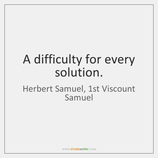 A difficulty for every solution.
