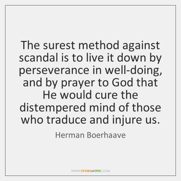 The surest method against scandal is to live it down by perseverance ...