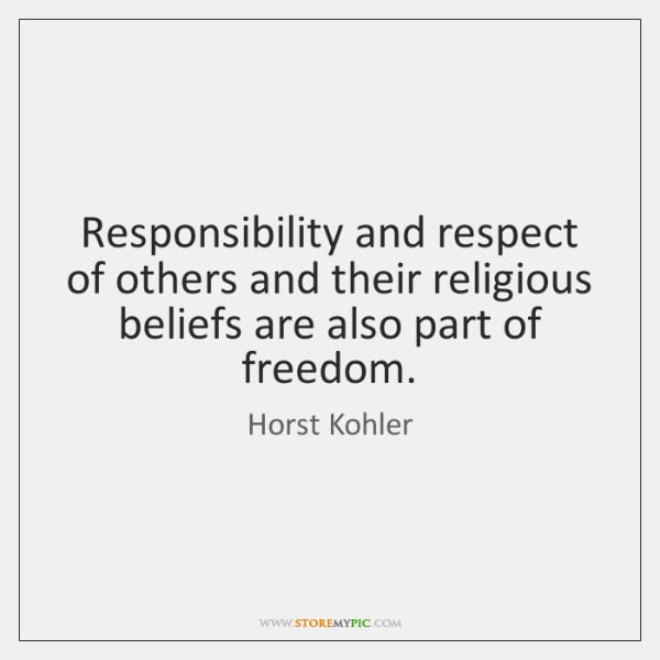 Responsibility and respect of others and their religious beliefs are also part ...