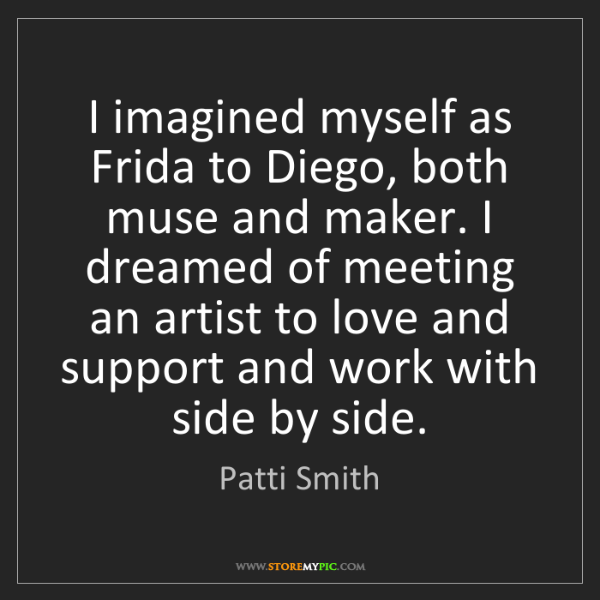 Patti Smith: I imagined myself as Frida to Diego, both muse and maker....