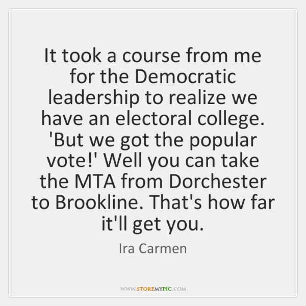 It took a course from me for the Democratic leadership to realize ...