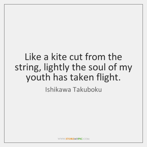 Like a kite cut from the string, lightly the soul of my ...