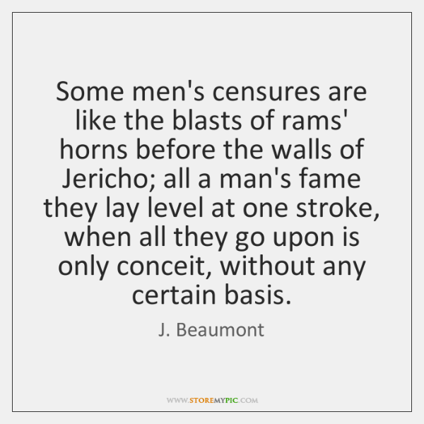 Some men's censures are like the blasts of rams' horns before the ...