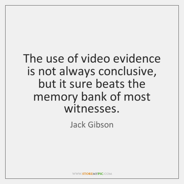 The use of video evidence is not always conclusive, but it sure ...