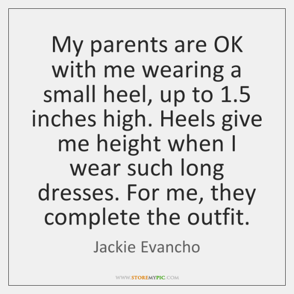 My parents are OK with me wearing a small heel, up to 1.5 ...