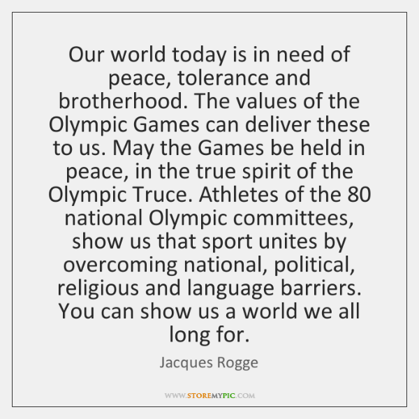 Our world today is in need of peace, tolerance and brotherhood. The ...