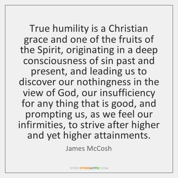 True humility is a Christian grace and one of the fruits of ...
