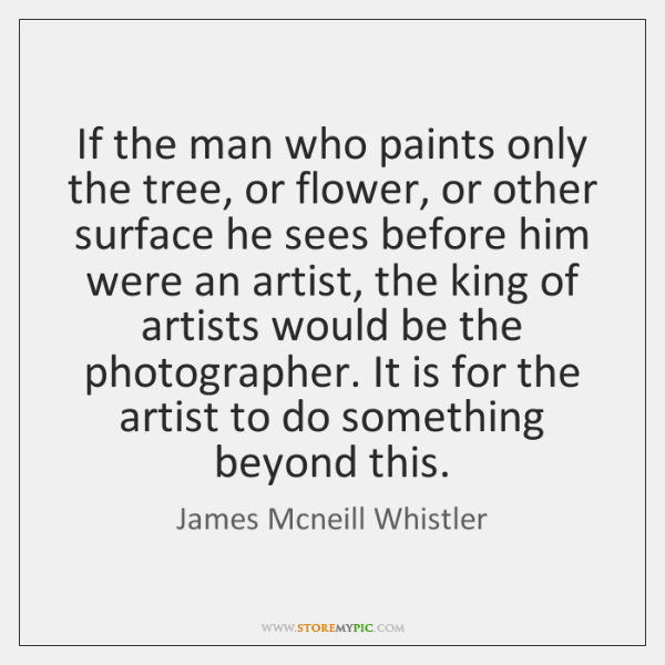 If the man who paints only the tree, or flower, or other ...