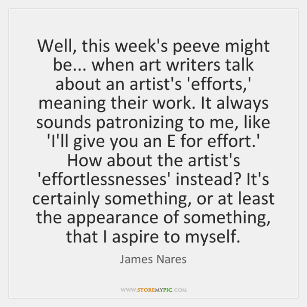 Well, this week's peeve might be... when art writers talk about an ...