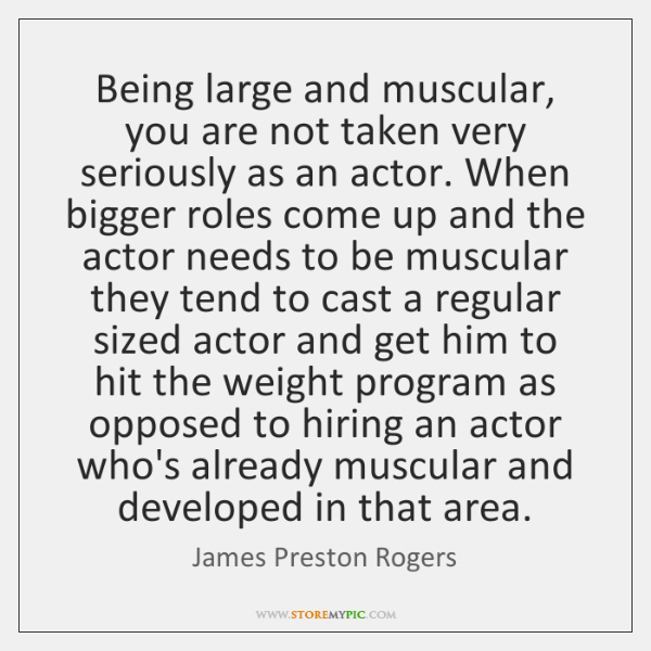 Being large and muscular, you are not taken very seriously as an ...