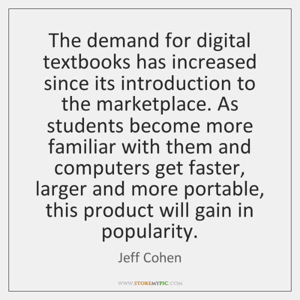 The demand for digital textbooks has increased since its introduction to the ...