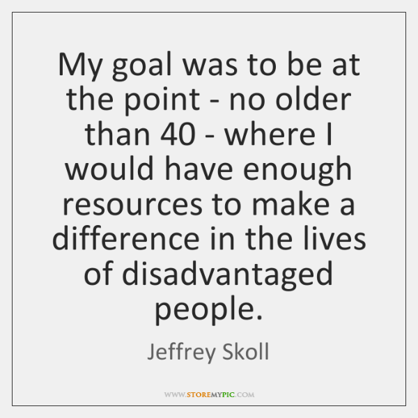 My goal was to be at the point - no older than 40 ...