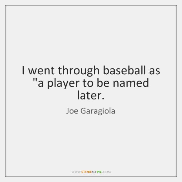 I went through baseball as