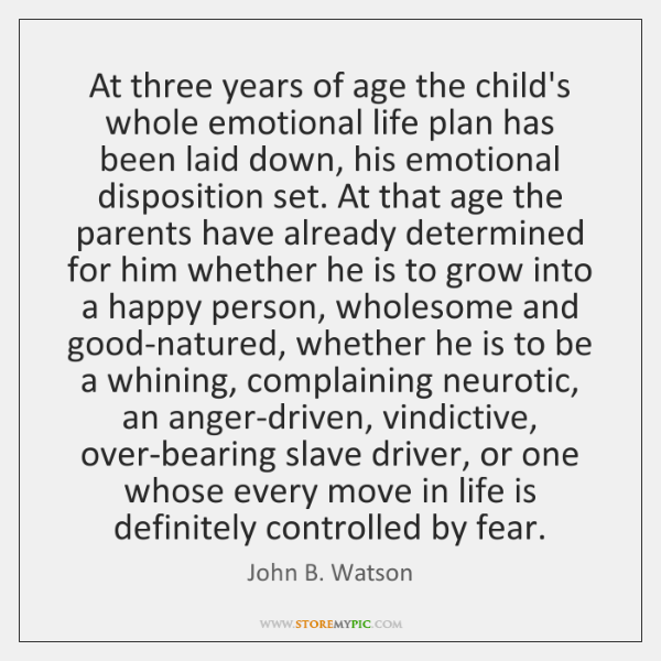 At three years of age the child's whole emotional life plan has ...
