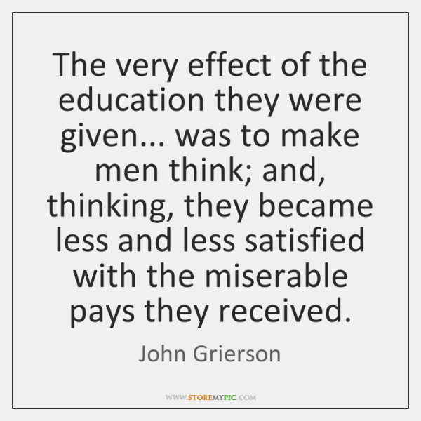 The very effect of the education they were given... was to make ...
