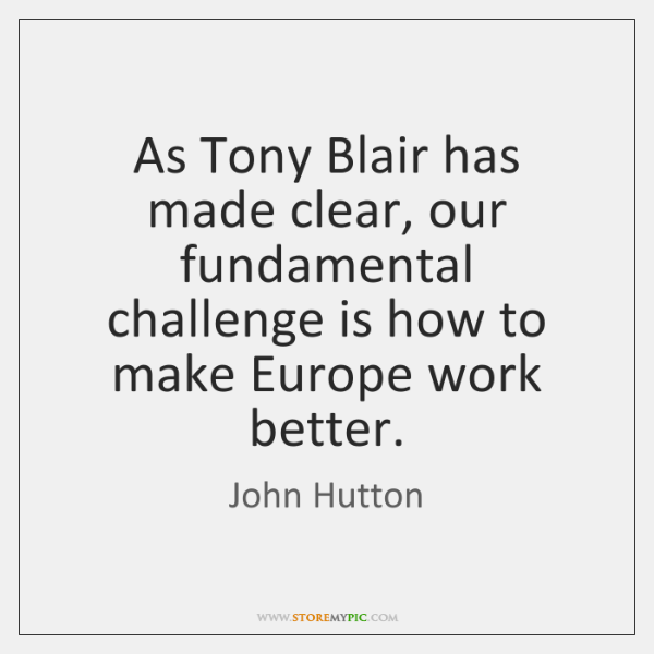 As Tony Blair has made clear, our fundamental challenge is how to ...