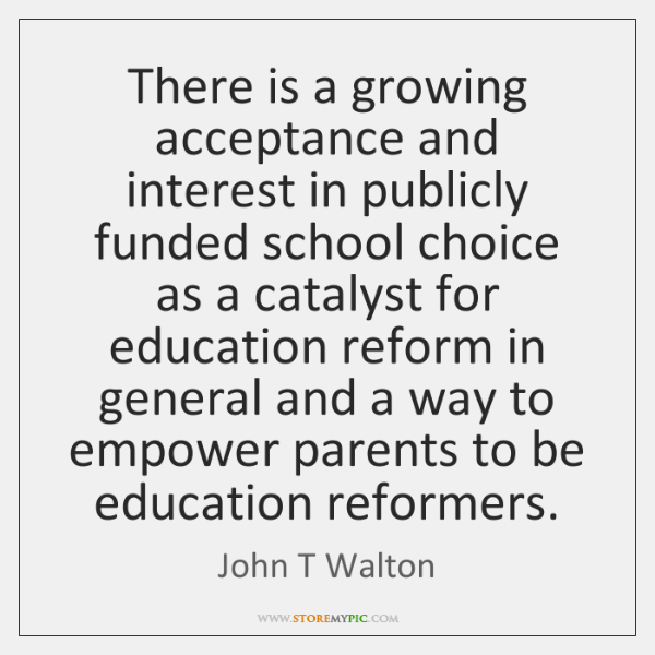There is a growing acceptance and interest in publicly funded school choice ...