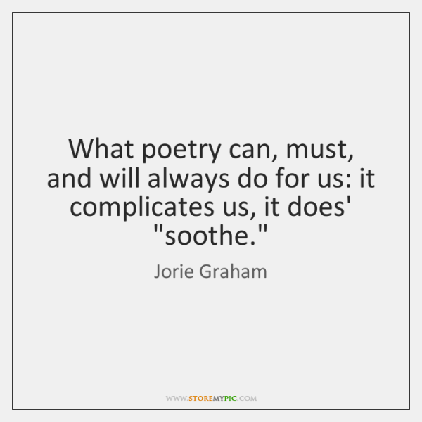 What poetry can, must, and will always do for us: it complicates ...