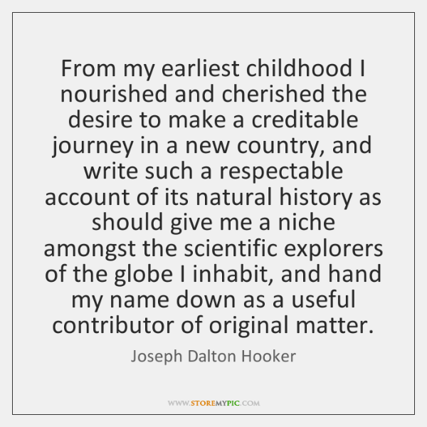 From my earliest childhood I nourished and cherished the desire to make ...