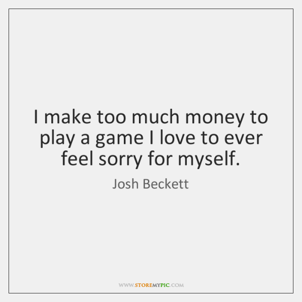 I make too much money to play a game I love to ...