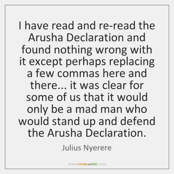 I have read and re-read the Arusha Declaration and found nothing wrong ...